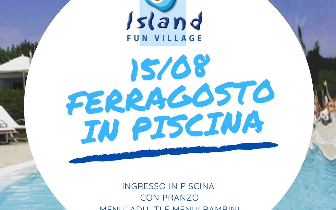 FERRAGOSTO IN PISCINA ALL'ISLAND FUN VILLAGE!